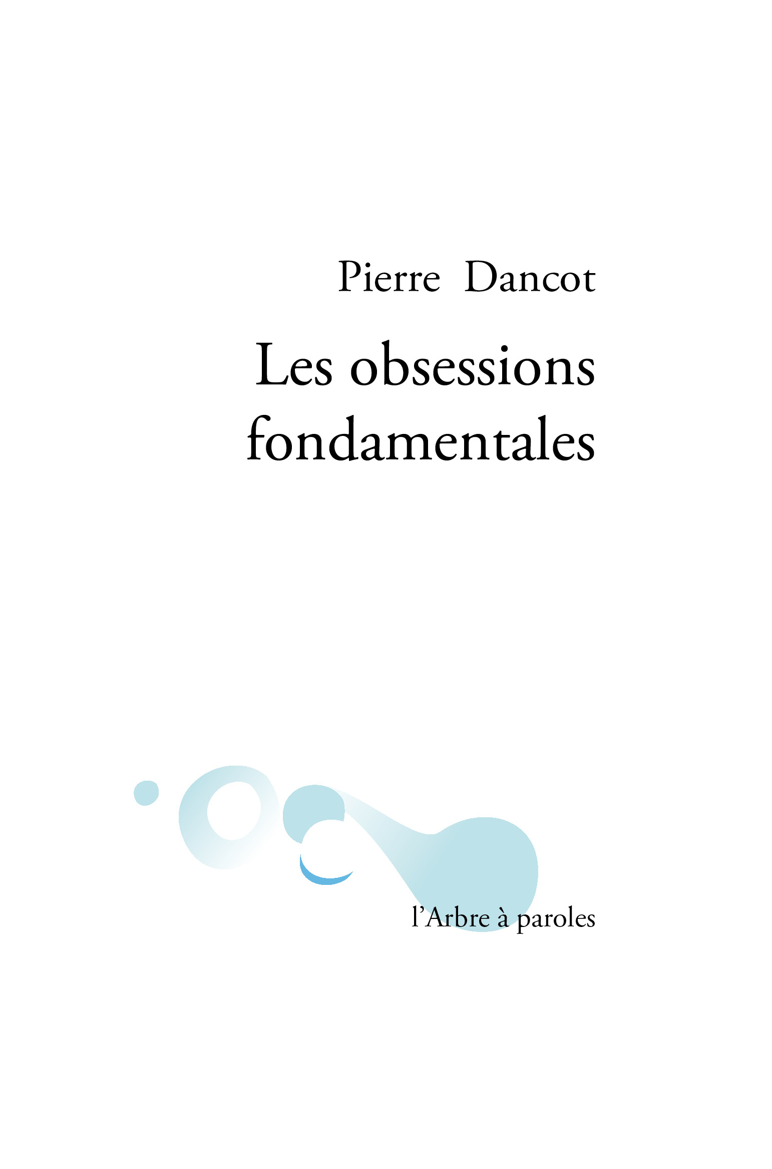 Pierre Dancot Obsessions fondamentales