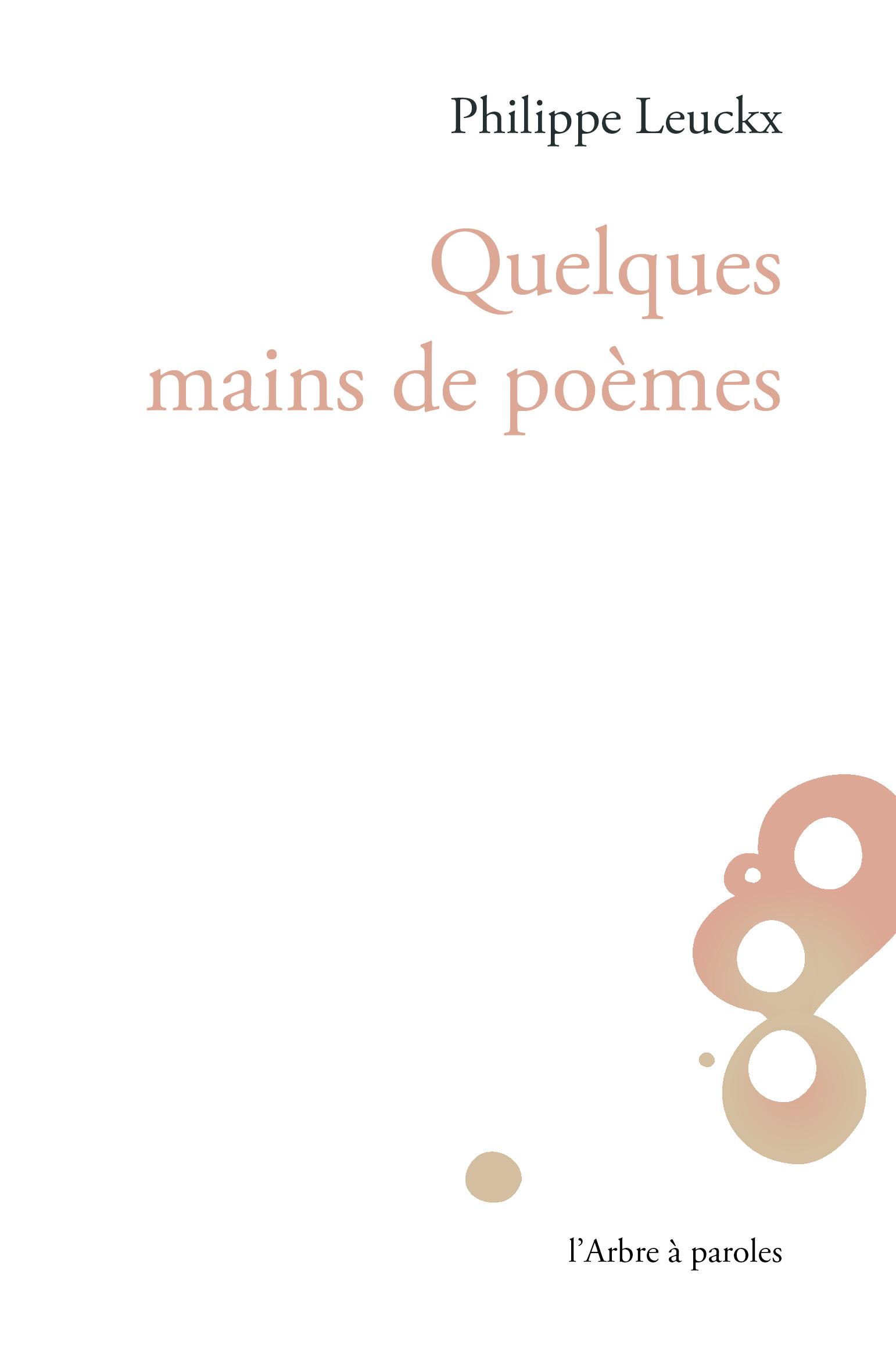 Quelques mains de poèmes Philippe Leuckx